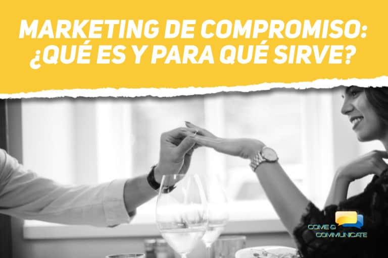 Marketing de Compromiso: ¿qué es y para qué sirve?