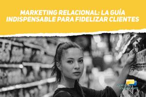 Marketing Relacional: La guía indispensable para fidelizar clientes