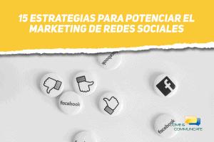 15 estrategias para potenciar el marketing de redes sociales