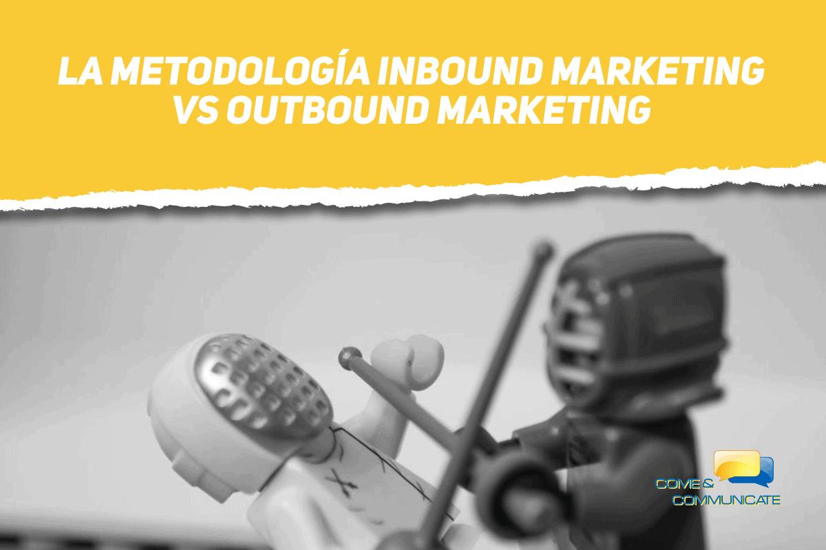 La Metodología Inbound Marketing VS Outbound Marketing